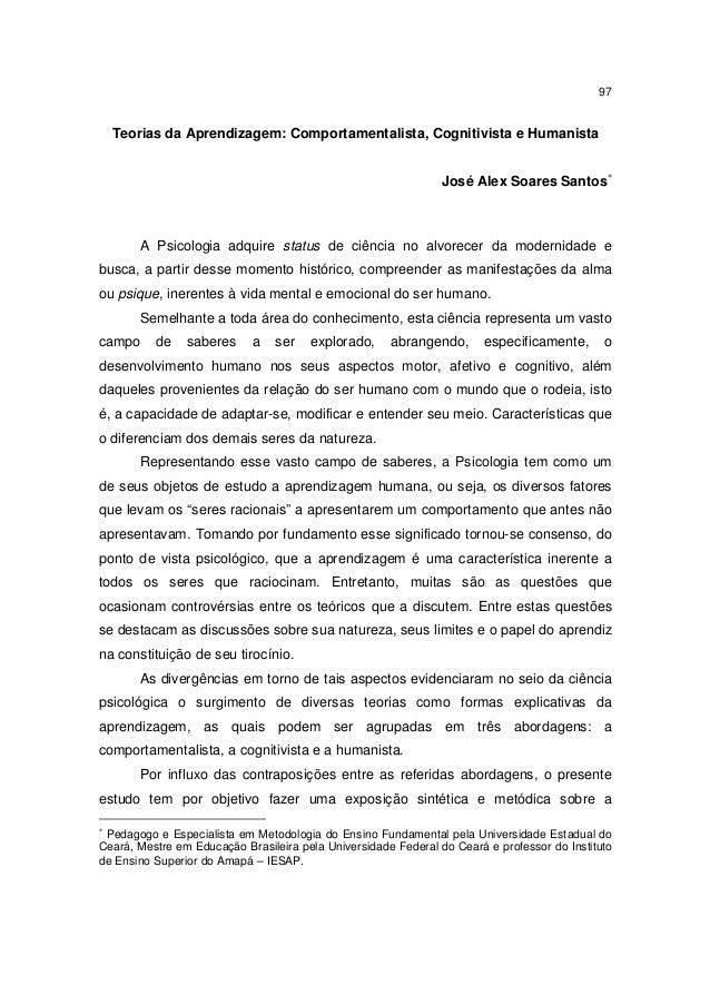 97  Teorias da Aprendizagem: Comportamentalista, Cognitivista e Humanista José Alex Soares Santos∗  A Psicologia adquire s...