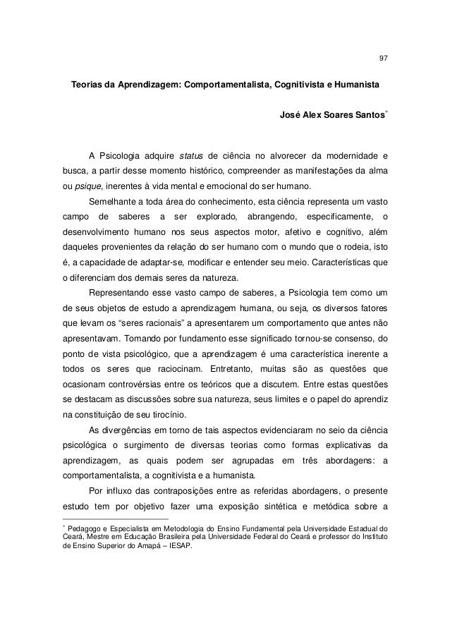97 Teorias da Aprendizagem: Comportamentalista, Cognitivista e Humanista José Alex Soares Santos∗ A Psicologia adquire sta...