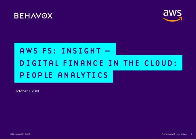Fixed income analytics Confidential & proprietary 1© Behavox Ltd. 2018 AWS FS: INSIGHT – DIGITAL FINANCE IN THE CLOUD: PEO...