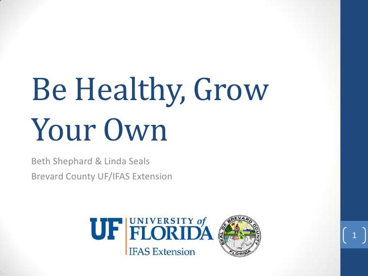 Be Healthy, GrowYour OwnBeth Shephard & Linda SealsBrevard County UF/IFAS Extension                                   1