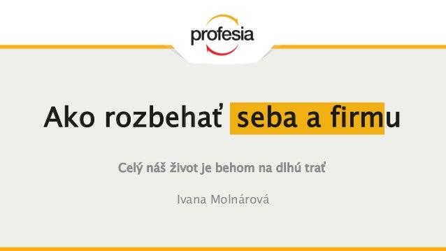 Celý náš život je behom na dlhú trať Ivana Molnárová Ako rozbehať seba a firmu