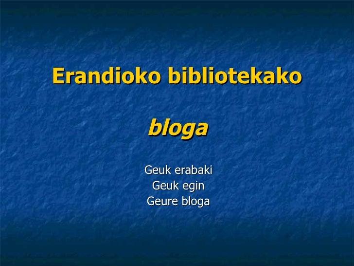 Erandioko bibliotekako bloga Geuk erabaki Geuk egin Geure bloga