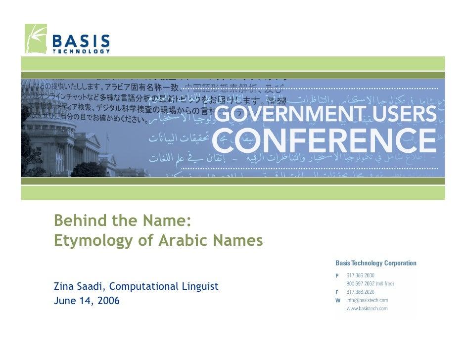 Behind the Name: Etymology of Arabic Names  Zina Saadi, Computational Linguist June 14, 2006