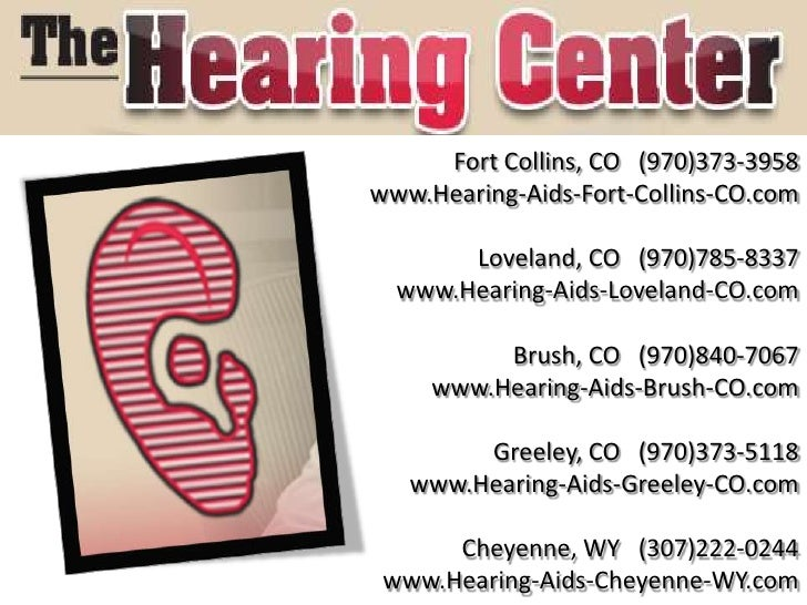 Fort Collins, CO (970)373-3958www.Hearing-Aids-Fort-Collins-CO.com       Loveland, CO (970)785-8337  www.Hearing-Aids-Love...