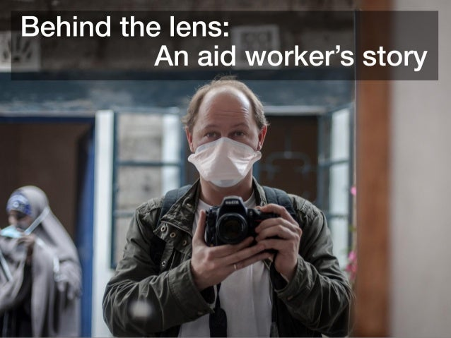 Behind the lens: An aid worker's story