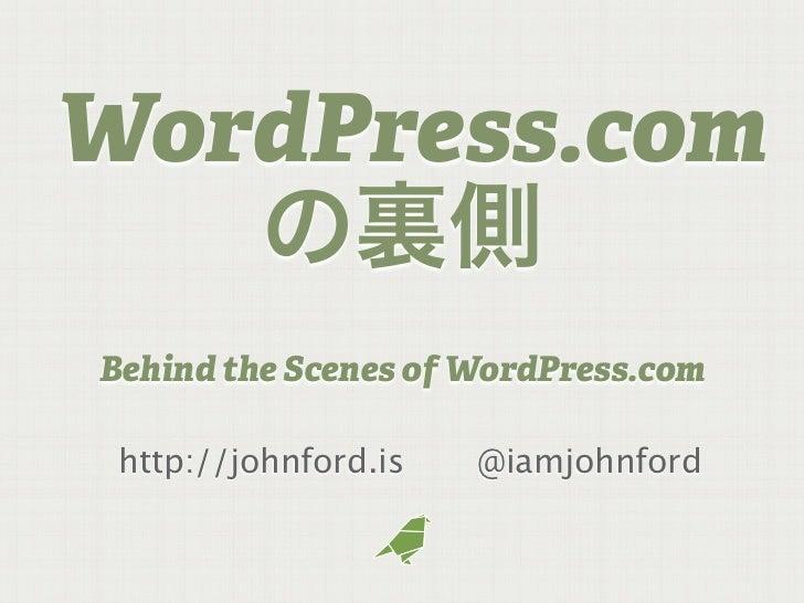WordPress.comBehind the Scenes of WordPress.com http://johnford.is   @iamjohnford
