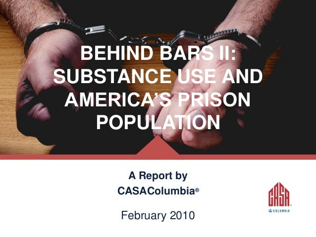 BEHIND BARS II: SUBSTANCE USE AND AMERICA'S PRISON POPULATION A Report by CASAColumbia®  February 2010