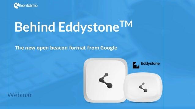#kontakt_io Behind EddystoneTM The new open beacon format from Google Webinar