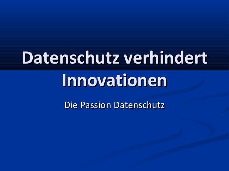 Datenschutz verhindert    Innovationen     Die Passion Datenschutz