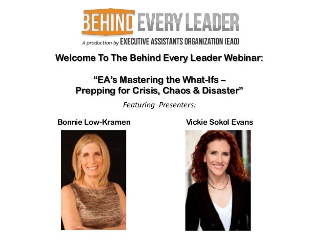 """Welcome To The Behind Every Leader Webinar:       """"EA's Mastering the What-Ifs –    Prepping for Crisis, Chaos & Disaster""""..."""