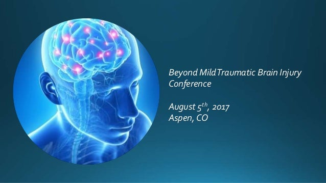 Beyond MildTraumatic Brain Injury Conference August 5th, 2017 Aspen, CO
