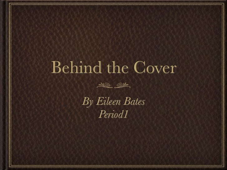 Behind the Cover   By Eileen Bates      Period1