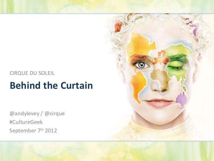 CIRQUE DU SOLEILBehind the Curtain@andylevey / @cirque#CultureGeekSeptember 7th 2012