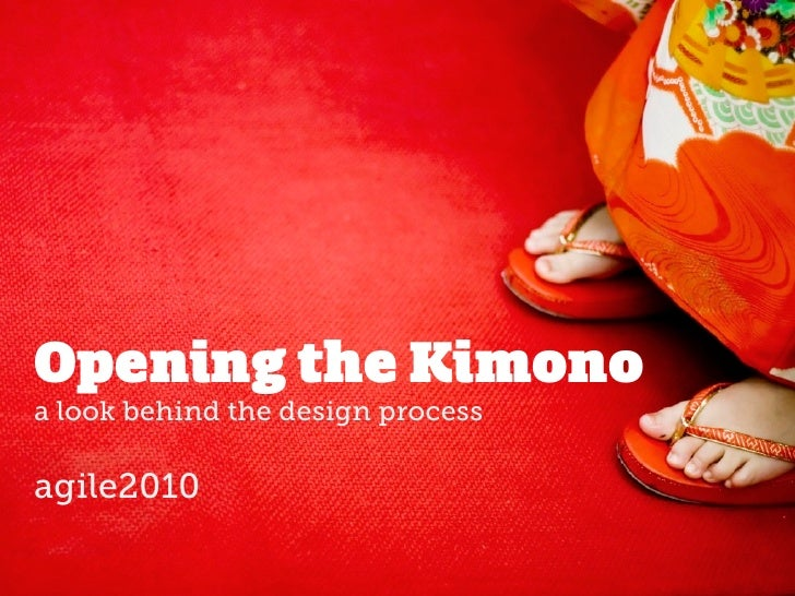 Opening the Kimono a look behind the design process  agile2010