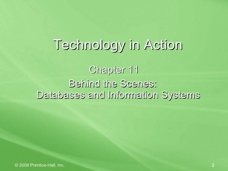 Technology in Action <ul><li>Chapter 11 </li></ul><ul><li>Behind the Scenes:  Databases and Information Systems </li></ul>
