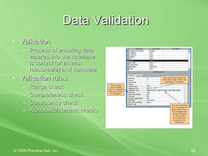 Data Validation <ul><li>Validation  </li></ul><ul><ul><li>Process of ensuring data entered into the database is correct (o...