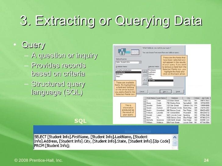 3. Extracting or Querying Data <ul><li>Query  </li></ul><ul><ul><li>A question or inquiry </li></ul></ul><ul><ul><li>Provi...