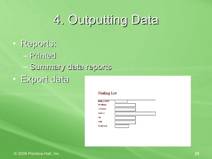 4. Outputting Data <ul><li>Reports: </li></ul><ul><ul><li>Printed </li></ul></ul><ul><ul><li>Summary data reports </li></u...