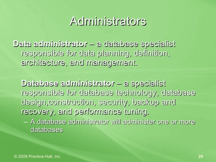 Administrators <ul><li>Data administrator  – a database specialist responsible for data planning, definition, architecture...