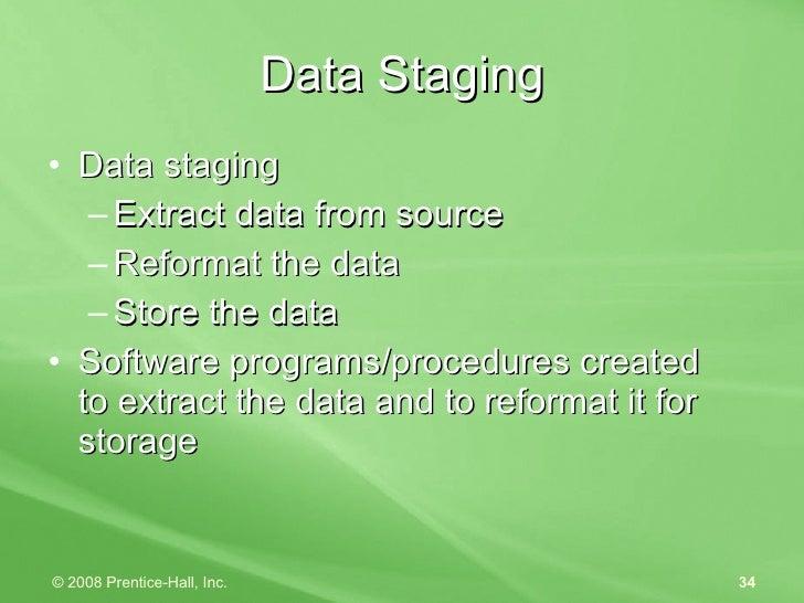 <ul><li>Data staging </li></ul><ul><ul><li>Extract data from source </li></ul></ul><ul><ul><li>Reformat the data </li></ul...