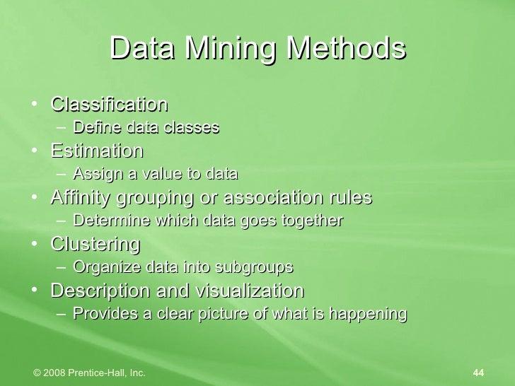 Data Mining Methods <ul><li>Classification </li></ul><ul><ul><li>Define data classes </li></ul></ul><ul><li>Estimation </l...