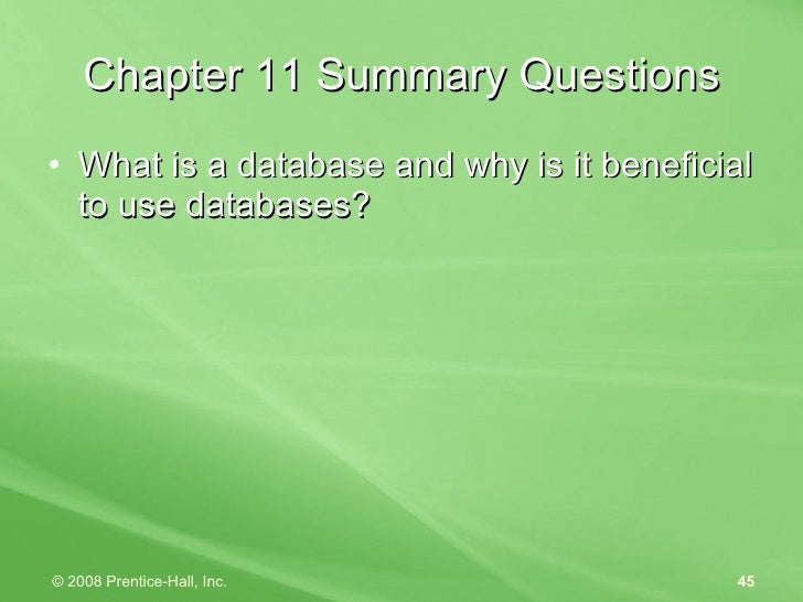 Chapter 11 Summary Questions <ul><li>What is a database and why is it beneficial to use databases? </li></ul>