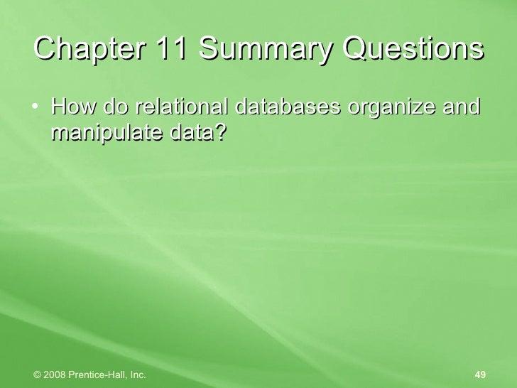 Chapter 11 Summary Questions <ul><li>How do relational databases organize and manipulate data? </li></ul>