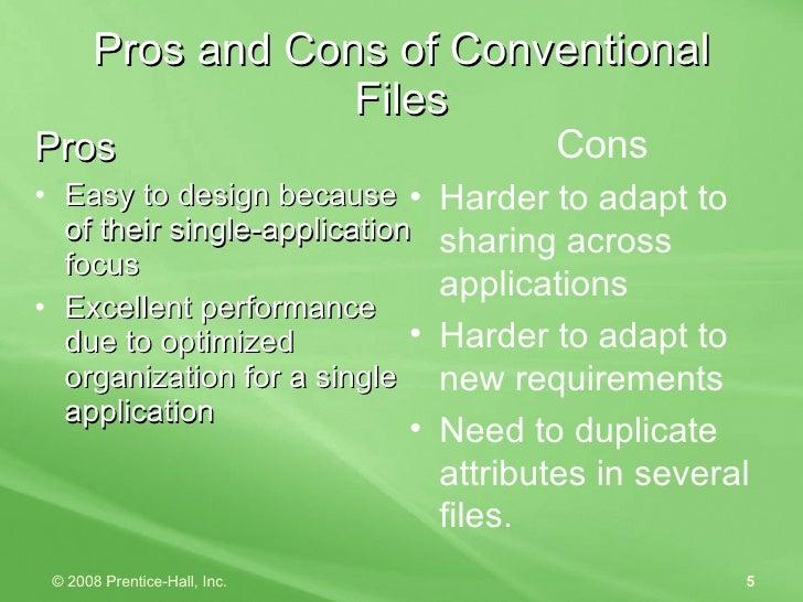Pros and Cons of Conventional Files <ul><li>Pros </li></ul><ul><li>Easy to design because of their single-application focu...
