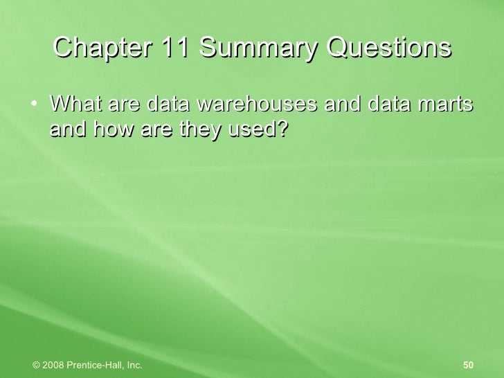 Chapter 11 Summary Questions <ul><li>What are data warehouses and data marts and how are they used? </li></ul>