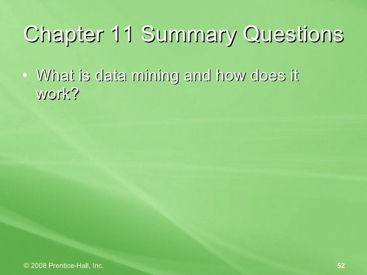 Chapter 11 Summary Questions <ul><li>What is data mining and how does it work? </li></ul>