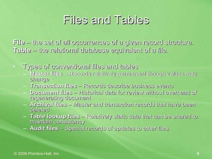 Files and Tables <ul><li>File  – the set of all occurrences of a given record structure. </li></ul><ul><li>Table  – the re...