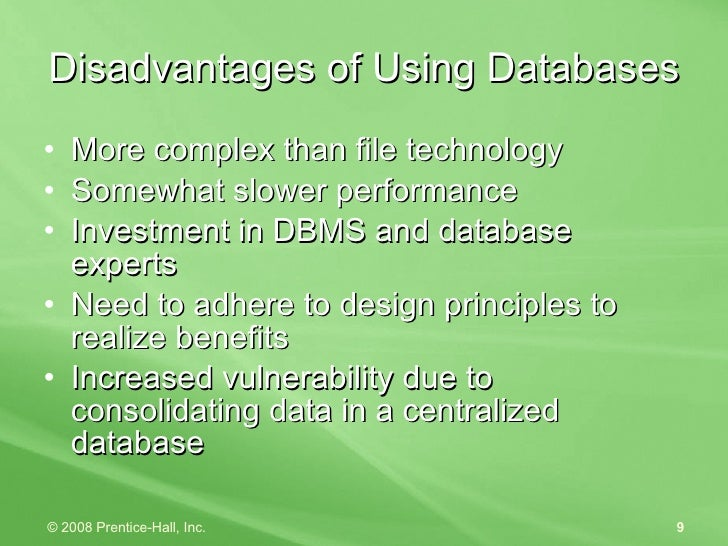 Disadvantages of Using Databases <ul><li>More complex than file technology </li></ul><ul><li>Somewhat slower performance <...