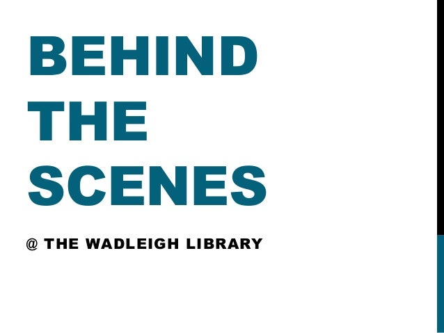 BEHIND  THE  SCENES  @ THE WADLEIGH LIBRARY