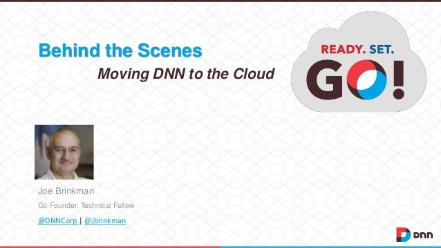 Behind the Scenes Moving DNN to the Cloud  Joe Brinkman Co-Founder, Technical Fellow  @DNNCorp | @jbrinkman