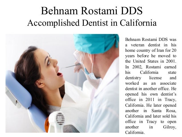 Behnam Rostami DDS Accomplished Dentist in California Behnam Rostami DDS was a veteran dentist in his home country of Iran...