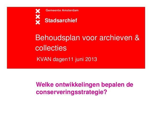 Behoudsplan voor archieven &collectiesKVAN dagen11 juni 2013StadsarchiefWelke ontwikkelingen bepalen deconserveringsstrate...