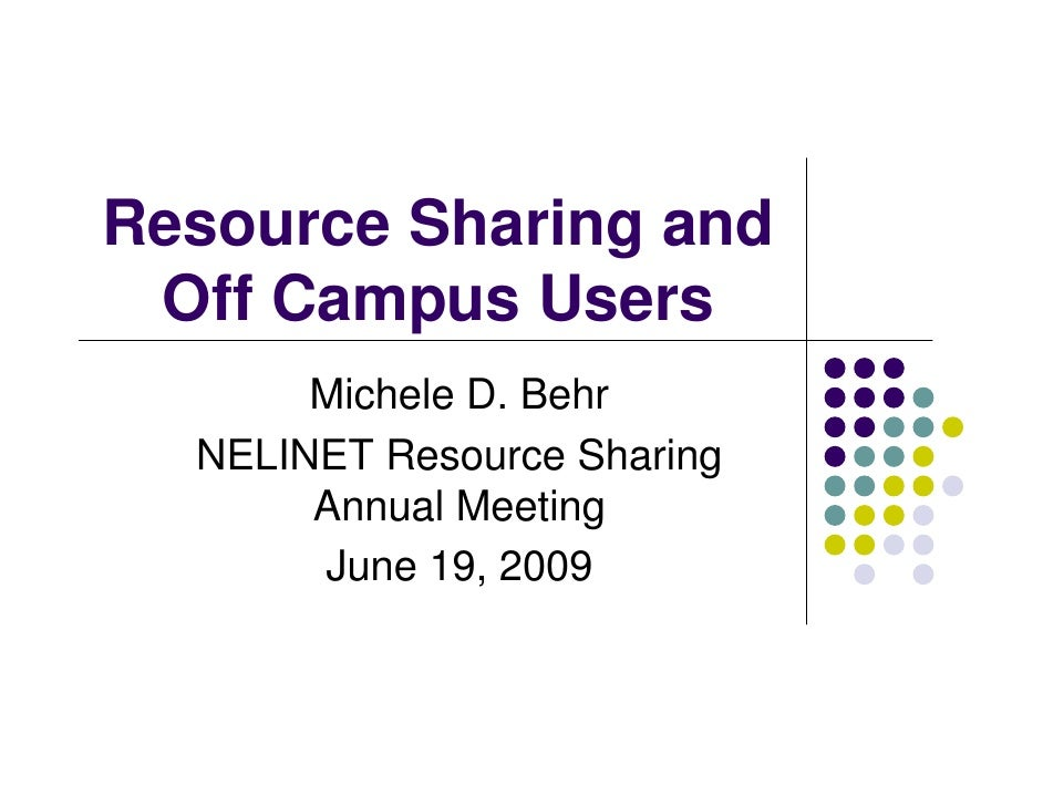 Resource Sharing and  Off Campus Users        Michele D. Behr   NELINET Resource Sharing        Annual Meeting        June...