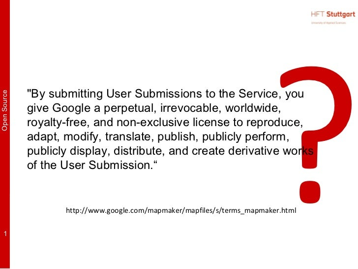 "?              ""By submitting User Submissions to the Service, youOpen Source              give Google a perpetual, irrevo..."