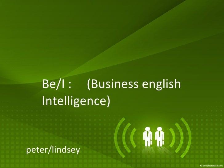 Be/I : (Business english Intelligence) peter/lindsey
