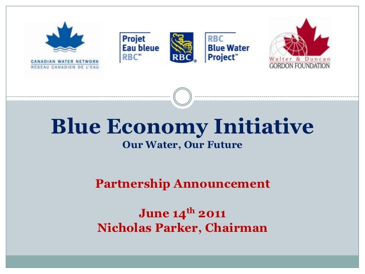 Blue Economy InitiativeOur Water, Our FuturePartnership AnnouncementJune 14th 2011Nicholas Parker, Chairman<br />
