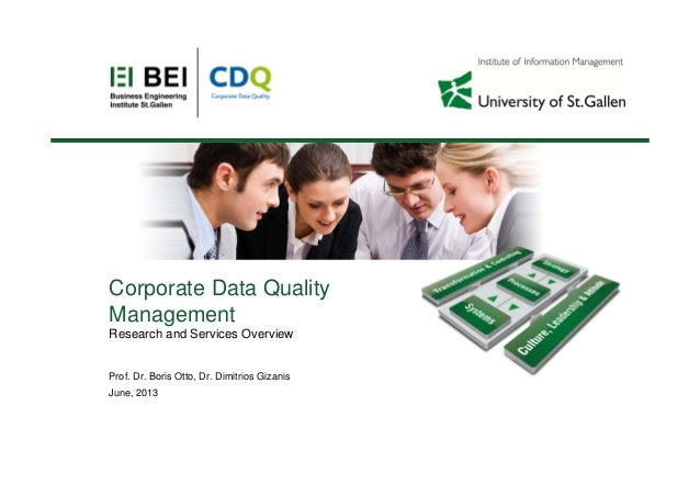 Corporate Data QualityManagementResearch and Services OverviewProf. Dr. Boris Otto, Dr. Dimitrios GizanisJune, 2013