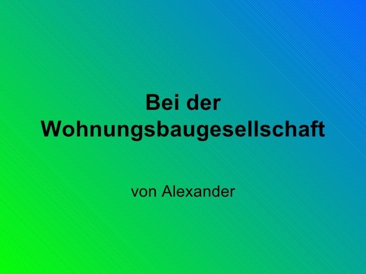 Bei der Wohnungsbaugesellschaft von Alexander