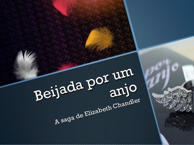 Beijada por um Beijada por um anjoanjo A saga de Elizabeth Chandler A saga de Elizabeth Chandler