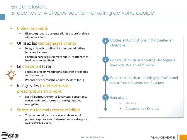 MANAGEMENT SI  16  Copyright Beijaflore Group  En conclusion, 5 recettes et 4 étapes pour le marketing de votre équipe  •C...