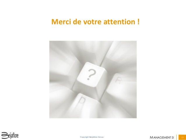 MANAGEMENT SI  17  Copyright Beijaflore Group  Merci de votre attention !