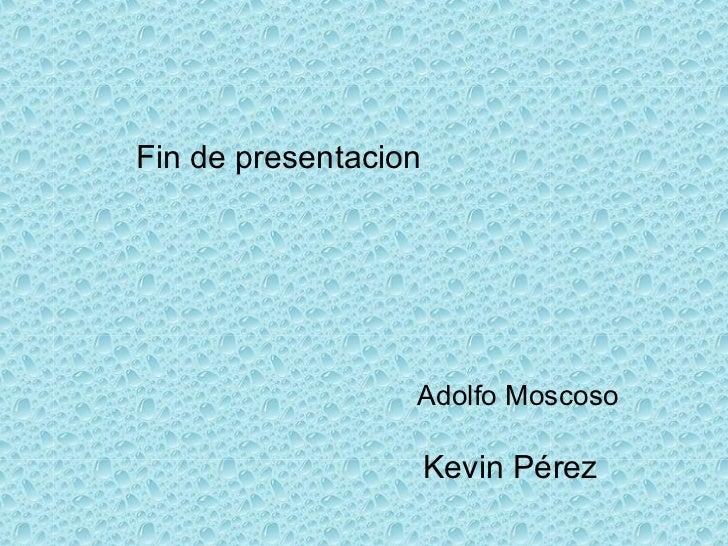 Fin de presentacion Adolfo Moscoso Kevin Pérez