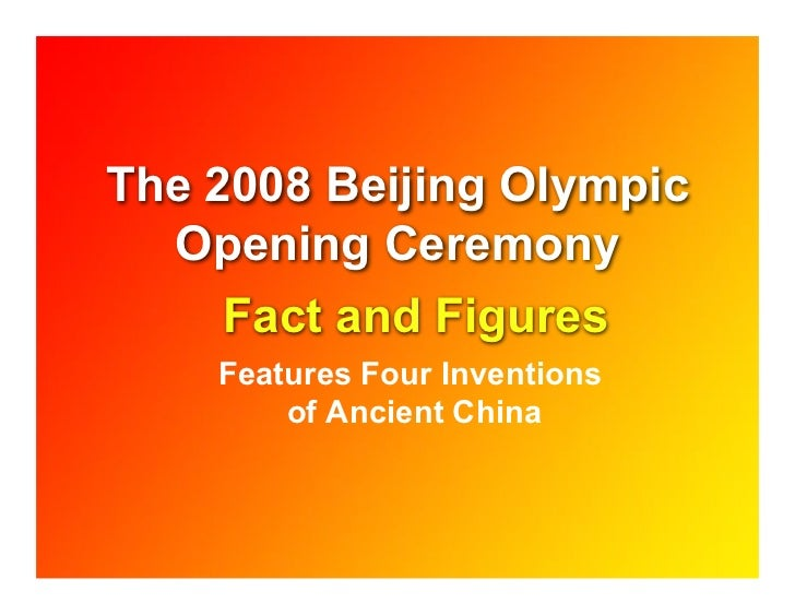 The 2008 Beijing Olympic   Opening Ceremony     Fact and Figures     Features Four Inventions         of Ancient China