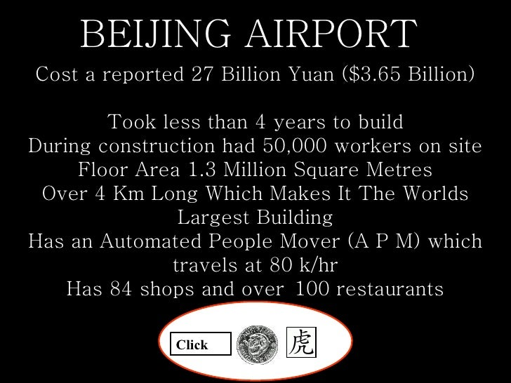 BEIJING AIRPORT  Cost a reported 27 Billion Yuan ($3.65 Billion)   Took less than 4 years to build During construction had...