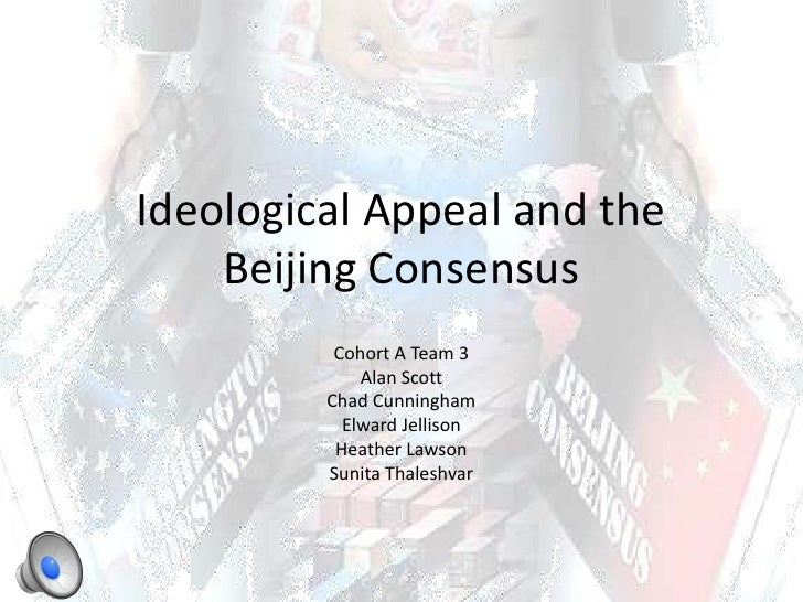 Ideological Appeal and the Beijing Consensus<br />Cohort A Team 3<br />Alan Scott<br />Chad Cunningham<br />ElwardJellison...