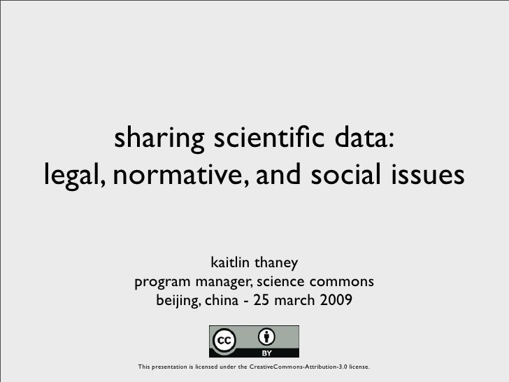 sharing scientific data: legal, normative, and social issues                      kaitlin thaney        program manager, sc...